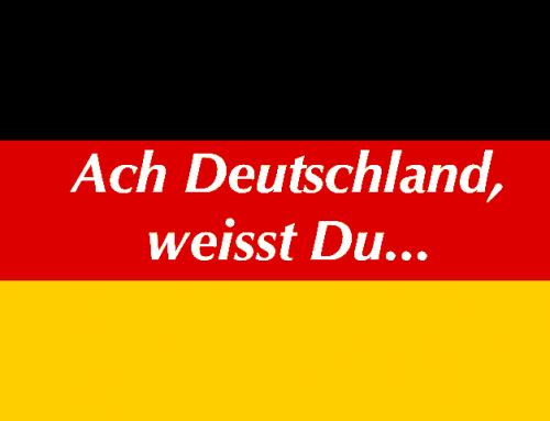 Ach Deutschland, weisst Du…